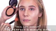 Real Life Make Up   The Perfect 5 Minute Base 5  