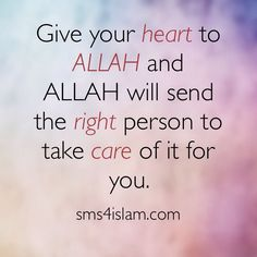 Give your heart to ALLAH and ALLAH will send the right person to take care of it for you. ALLAH is the best creator. RT if you believed.