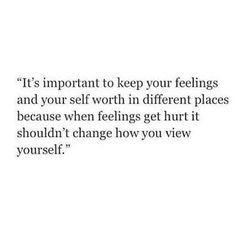 Keep your feelings and self worth in different places..