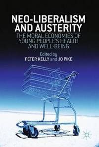 Neo-liberalism and austerity: the moral economies of young people's health and well-being
