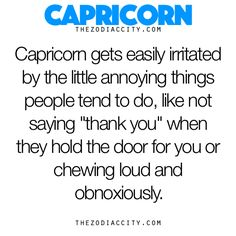 """Capricorn gets easily irritated by the little annoying things people tend to do, like not saying """"thank you"""" when they hold the door for you or chewing loud and obnoxiously. Capricorn Quotes, Capricorn Facts, Zodiac Signs Capricorn, Capricorn And Aquarius, Zodiac Sign Facts, Annoying Things People Do, Different Zodiac Signs, Best Tweets, Zodiac City"""