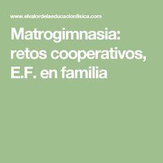 Matrogimnasia: retos cooperativos, E.F. en familia Cooperative Learning, Ideas, Cooperative Games, Coops, Blue Prints, Thoughts