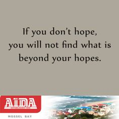 If you don't hope, you will not find what is beyond your hopes. Bookmark This Page, How To Get, Quotes, Qoutes, Quotations, Quote, Sayings