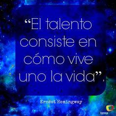 """#Terra - """"El talento consiste en cómo vive uno la vida"""". (Las nieves del Kilimanjaro) Ernest Hemingway"""
