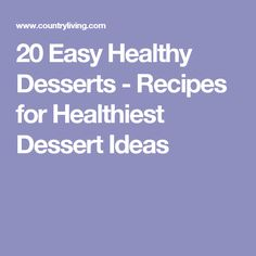20 Easy Healthy Desserts - Recipes for Healthiest Dessert Ideas