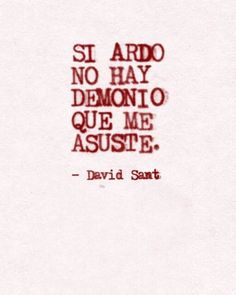 Si ardo no hay demonio que me asuste - David Snt Me Quotes, Qoutes, Spanish Quotes, Wallpaper Quotes, Beautiful Words, Inspire Me, Sentences, Some Words, Lyrics