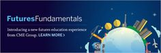 February 25, 2014: Introducing a new futures education experience from CME Group. #futuresfundamentals