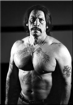 Danny Trejo, the scariest looking guy ever.