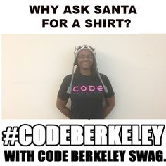 Why wait for Santa to bring you a Code Berkeley shirt? Go to http://swagberkeley.com and get one now!
