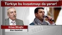 Orhan Miroğlu Türkiye bu kuşatmayı da yarar!