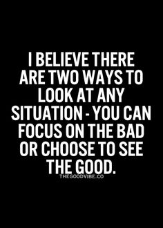 I will choose to see the good no matter how hard it is.