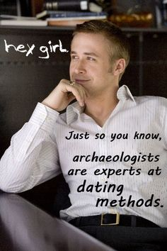 Archaeologist Ryan Gosling -- ha! oh, how i wish i was.