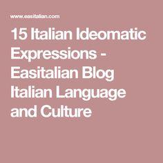 15 Italian Ideomatic Expressions - Easitalian Blog Italian Language and Culture
