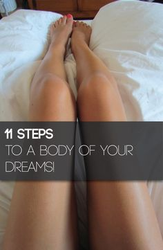 11 Steps that Absolutely Guarantee you'll have the Body of your Dreams in 90 days or Less!