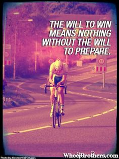 The will to win means nothing without the will to prepare. | #quote #cycling #inspiration www.wheelbrothers.com