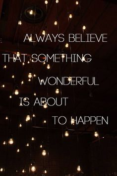 Always believe that something wonderful is about to happen.I do believe.I do believe .I do . Words Quotes, Me Quotes, Motivational Quotes, Inspirational Quotes, Sayings, Qoutes, Motivational Speakers, Famous Quotes, The Words