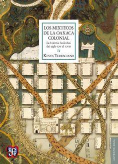 Los mixtecos de la Oaxaca colonial : La historia ñudzahui  del siglo XVI al XVIII, 2013 http://absysnetweb.bbtk.ull.es/cgi-bin/abnetopac01?TITN=519716