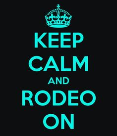 Keep Calm and Rodeo On