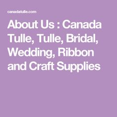 Tulle tulle fabrics wholesale wedding decorations tulle shop about us canada tulle tulle bridal wedding ribbon and craft supplies junglespirit Choice Image