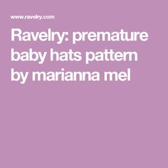 Ravelry: premature baby hats pattern by marianna mel