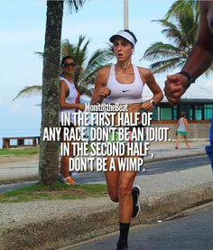 In the first half of any race, don't be an idiot. In the second half, don't be a wimp.