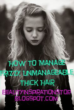 How To Manage Frizzy, Unmanageable, Thick Hair  #haircare #haircaretips #healthyhair  http://www.atalskinsolutions.com/