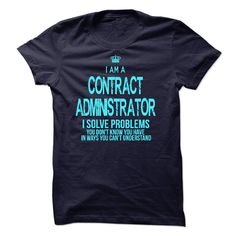 I Am A Contract Administrator - If you are A Contract Administrator. This shirt is a MUST HAVE (Administrator Tshirts)