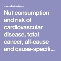 Nut consumption and risk of cardiovascular disease, total cancer, all-cause and cause-specific mortality: a systematic review and dose-response met...  - PubMed - NCBI