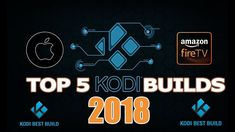 TOP KODI BUILDS 2018 ON AMAZON FIRESTICK KODI, NVIDIA SHIELD, XBOX ONE T...
