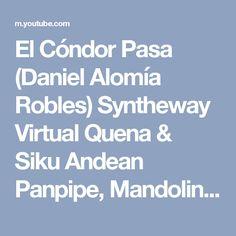 El Cóndor Pasa (Daniel Alomía Robles) Syntheway Virtual Quena & Siku Andean Panpipe, Mandolin VST - YouTube
