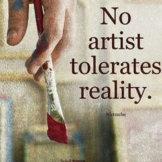 No artist tolerates reality. - Friedrich Nietzsche, german philosopher and author Friedrich Nietzsche, Cool Words, Wise Words, Favorite Quotes, Best Quotes, Magic Quotes, Quotes To Live By, Life Quotes, Change Quotes