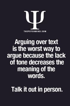 Arguing over text is the worst way to argue because the lack of tone decreases the meaning of the words. Talk it out in person. Gøød Mørning Friends!