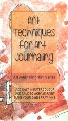 Art journaling series - art techniques and tutorials to get you started in your creative art journal. Using distress inks with make up sponges, adding salt to create effects in watercolour, adding talc to acrylic paint and making your own alcohol inks Kerrymay._.Makes
