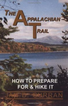 The Appalachian Trail : How to Prepare for & Hike It