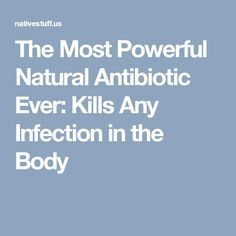 The Most Powerful Natural Antibiotic Ever: Kills Any Infection in the Body