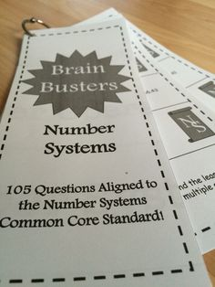 Math Brain Busters - Number Systems! Includes 105 problems aligned to the Number Systems standard for 6th grade math. Comes with 21 cards that are easy to print, cut, hole punch, and clip together for students to use! Each card includes 5 problems. Topics include multiplying fractions, dividing fractions, adding/subtracting decimals, multiplying/dividing decimals, least common multiples, and greatest common factors!