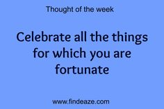 Celebrate all the things for which you are fortunate #FindEaze #Weddings #Inspirationalquotes