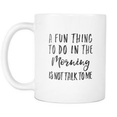 A Fun Thing To Do In The Morning Is Not Talk To Me White Mug | Sarcastic Me Coffee Humor, Coffee Quotes, Drink Coffee, Coffee Love, Coffee Cups, Tea Cups, Coffee Coffee, Coffee In The Morning, Morning Coffee Funny