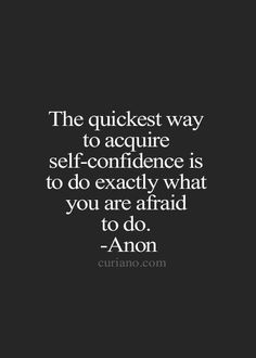 Self-Confidence = Do exactly what You're Afraid to do!!