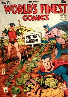 """burlesqueballet:    """"In 1943, Americans planted over 20 million Victory Gardens, and the harvest accounted for nearly a third of all the vegetables consumed in the country that year.""""    Here's to the return of home-growing your vegetables, something the more daring green thumbs are doing in cities around the country. And here's to Superman's confused grimace. And Batman's fleshtone unitard. —MN"""