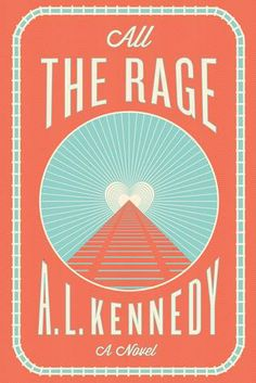 All The Rage by A.L. Kennedy.