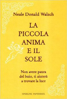 Amazon.it: La piccola anima e il sole - Neale D. Walsch, M. L. Cosmaro - Libri