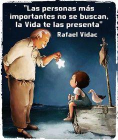 〽️ Las personas mas importantes no se buscan la vida te las presenta. Rafael Vidac