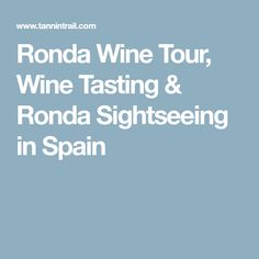 Ronda Wine Tour, Wine Tasting & Ronda Sightseeing in Spain