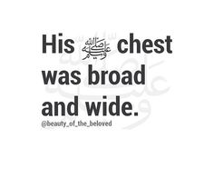 His saws chest was broad and wide Muslim Quotes, Religious Quotes, Islamic Inspirational Quotes, Islamic Quotes, Hadith, Prophets In Islam, Saw Quotes, Prophet Muhammad Quotes, Noble Quran