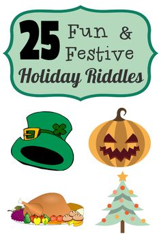 25 Fun and Festive Holiday Riddles - Great activities for Christmas, Thanksgiving, St. Patrick's Day, and Halloween!