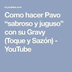 """Como hacer Pavo """"sabroso y juguso"""" con su Gravy (Toque y Sazón) - YouTube"""