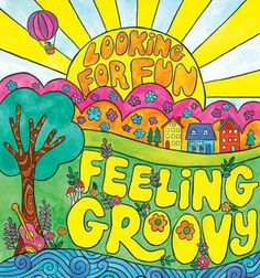 Looking for Fun & Feeling Groovy
