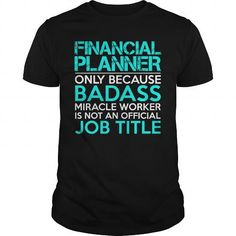 FINANCIAL PLANNER Only Because Badass Miracle Worker Isn't An Official Job Title…