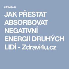 JAK PŘESTAT ABSORBOVAT NEGATIVNÍ ENERGII DRUHÝCH LIDÍ - Zdravi4u.cz